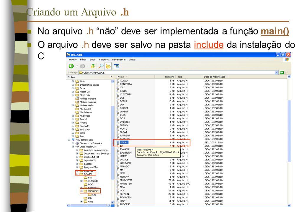 Criando um Arquivo.h n No arquivo.h não deve ser implementada a função main() n O arquivo.h deve ser salvo na pasta include da instalação do C