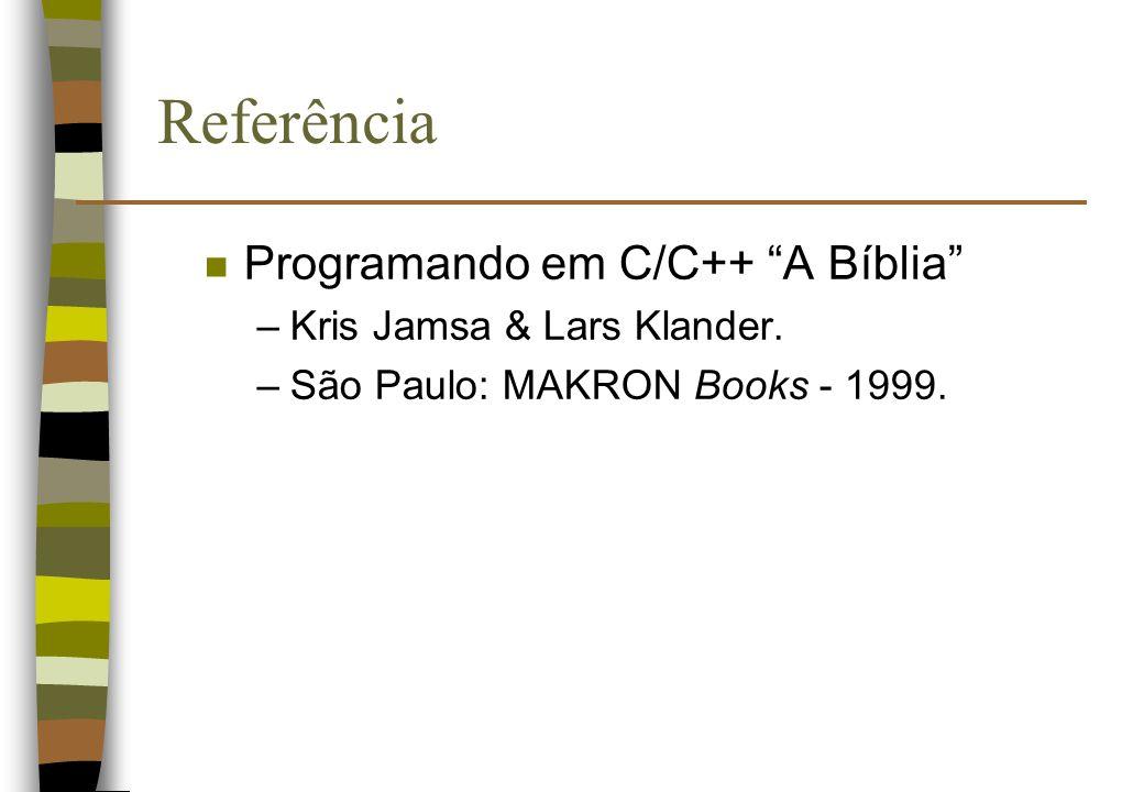Referência n Programando em C/C++ A Bíblia –Kris Jamsa & Lars Klander. –São Paulo: MAKRON Books - 1999.