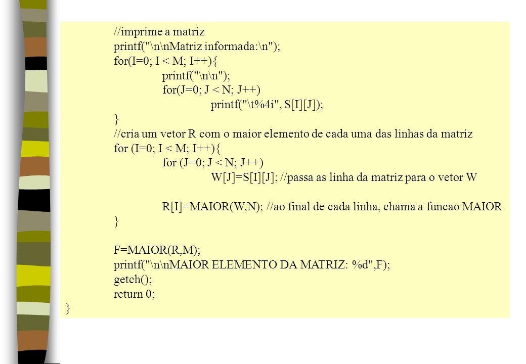 //imprime a matriz printf(