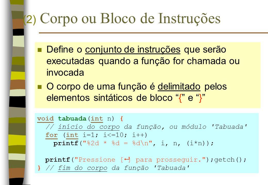 n e d- parâmetros reais, ou argumentos (valores) numerador e denominador: parâmetros formais (definição) #include stdio.h int div(int numerador, int denominador); void main() { int n, d; printf( Digite o valor do numerador..: ); scanf( %d , &n); printf( Digite o valor do denominador: ); scanf( %d , &d); int resultado = div(n, d); printf( %d div %d = %d , n, d, resultado); } int div(int numerador, int denominador) { if (denominador == 0) return(0); else return(numerador / denominador); }
