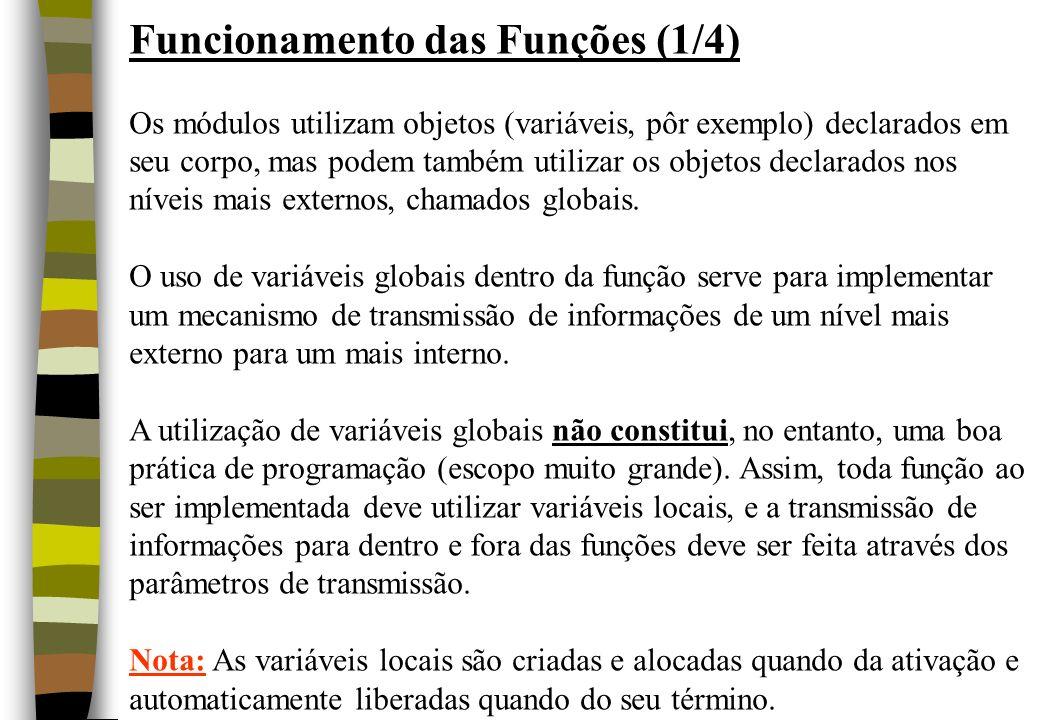 Funcionamento das Funções (1/4) Os módulos utilizam objetos (variáveis, pôr exemplo) declarados em seu corpo, mas podem também utilizar os objetos dec