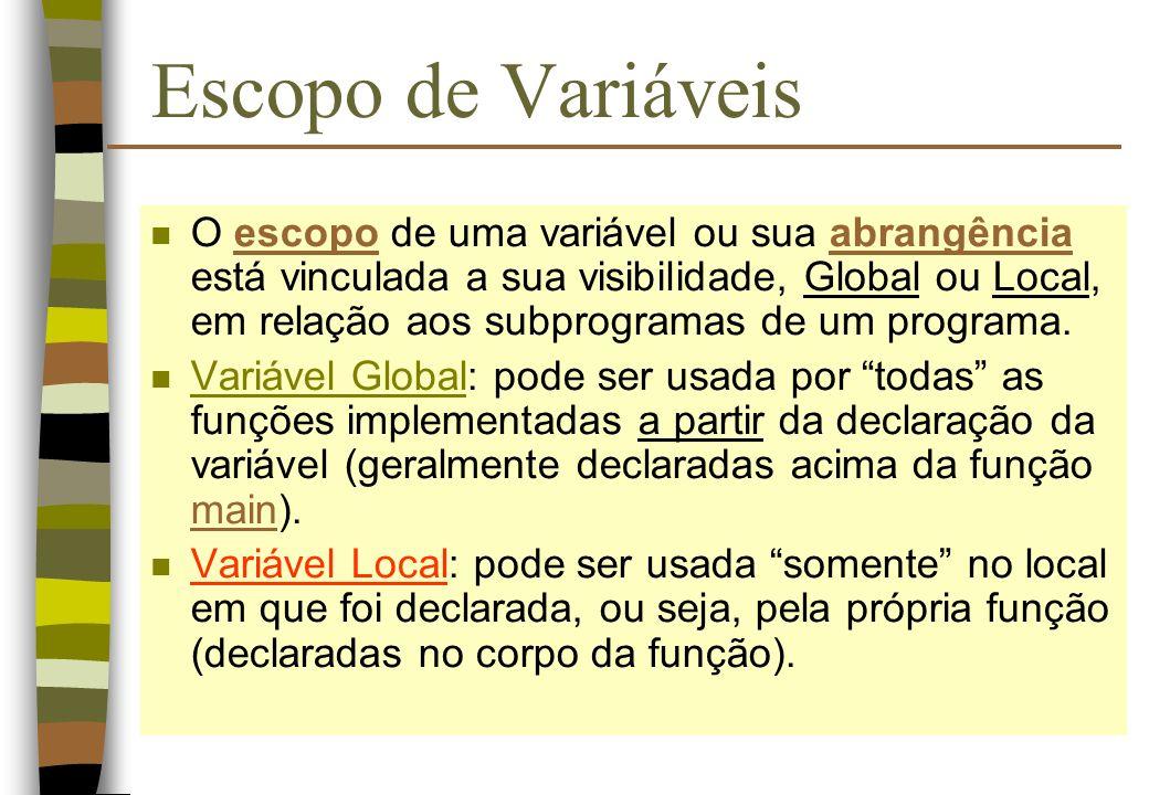 Escopo de Variáveis n O escopo de uma variável ou sua abrangência está vinculada a sua visibilidade, Global ou Local, em relação aos subprogramas de u