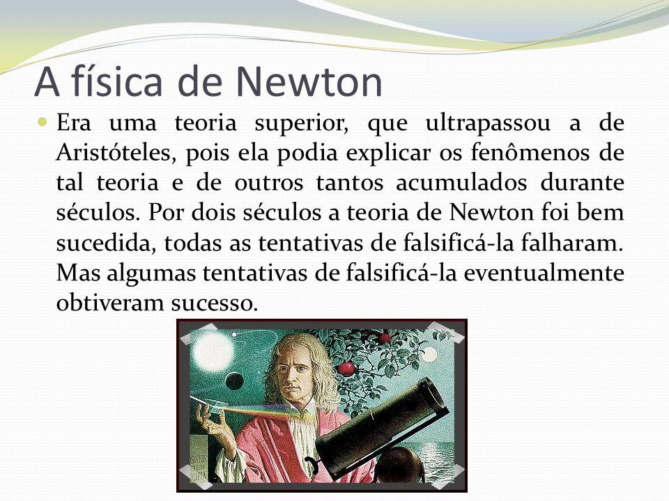 A física de Newton Era uma teoria superior, que ultrapassou a de Aristóteles, pois ela podia explicar os fenômenos de tal teoria e de outros tantos ac