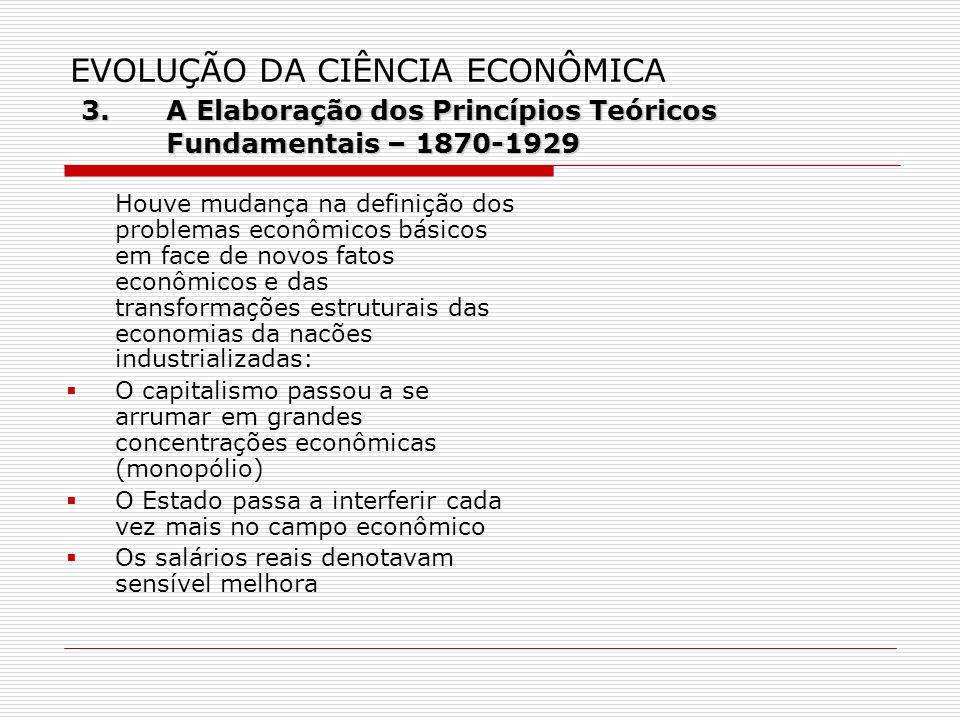 3. A Elaboração dos Princípios Teóricos Fundamentais – 1870-1929 EVOLUÇÃO DA CIÊNCIA ECONÔMICA 3. A Elaboração dos Princípios Teóricos Fundamentais –