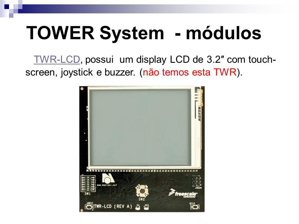 TOWER System - módulos TWR-LCD, possui um display LCD de 3.2 com touch screen, joystick e buzzer. (não temos esta TWR).TWR-LCD