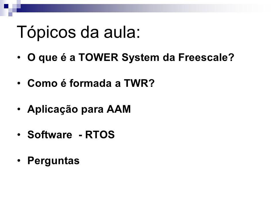TOWER System A Tower System é uma plataforma de desenvolvimento modular compatível com diversas arquiteturas de 8, 16 e 32 bits da Freescale;Tower SystemFreescale Possibilita um desenvolvimento rápido do projeto e facilita bastante a prototipagem.