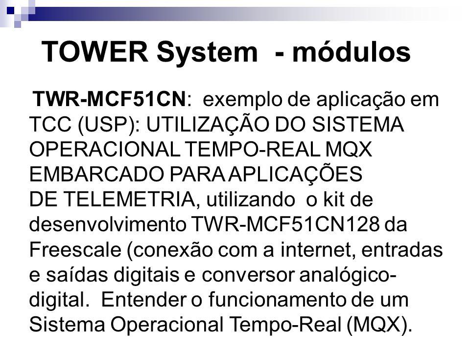 TOWER System - módulos TWR-MCF51CN: exemplo de aplicação em TCC (USP): UTILIZAÇÃO DO SISTEMA OPERACIONAL TEMPO-REAL MQX EMBARCADO PARA APLICAÇÕES DE T