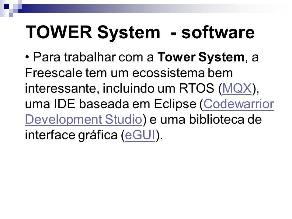 TOWER System - software Para trabalhar com a Tower System, a Freescale tem um ecossistema bem interessante, incluindo um RTOS (MQX), uma IDE baseada e