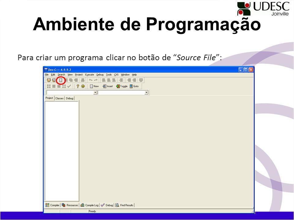 Para criar um programa clicar no botão de Source File: Ambiente de Programação