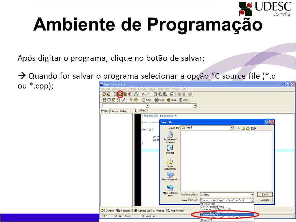 Após digitar o programa, clique no botão de salvar; Quando for salvar o programa selecionar a opção C source file (*.c ou *.cpp); Ambiente de Programa