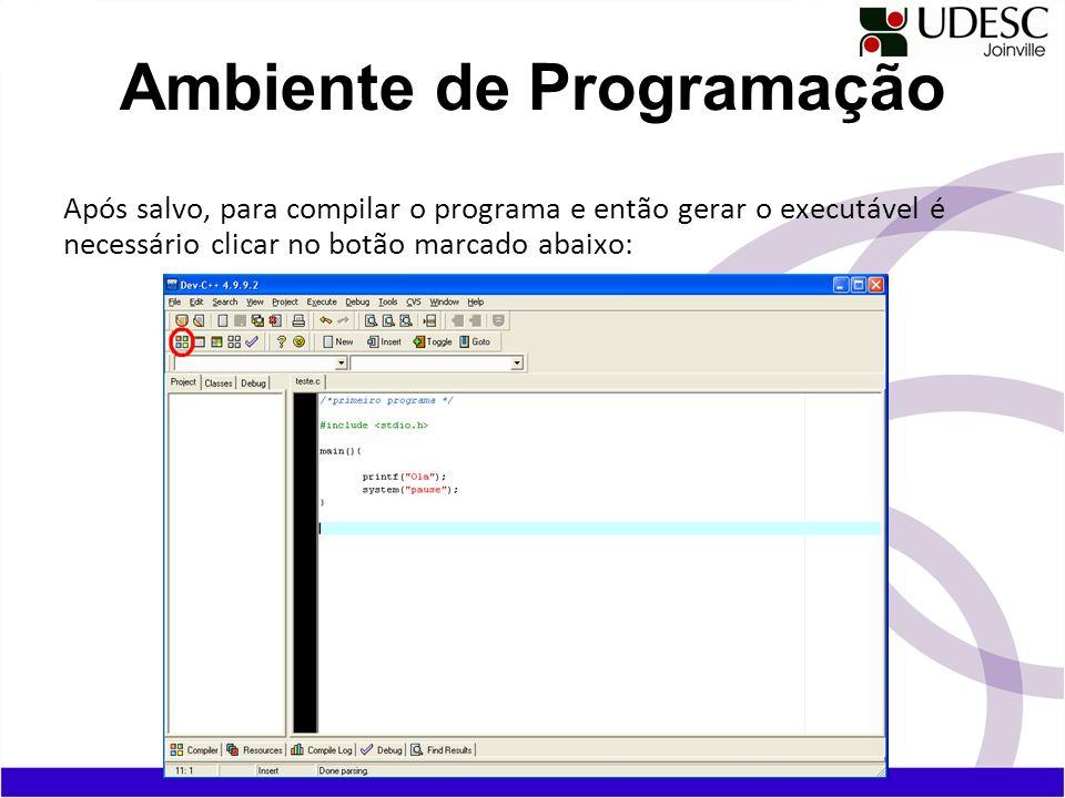 Após salvo, para compilar o programa e então gerar o executável é necessário clicar no botão marcado abaixo: Ambiente de Programação
