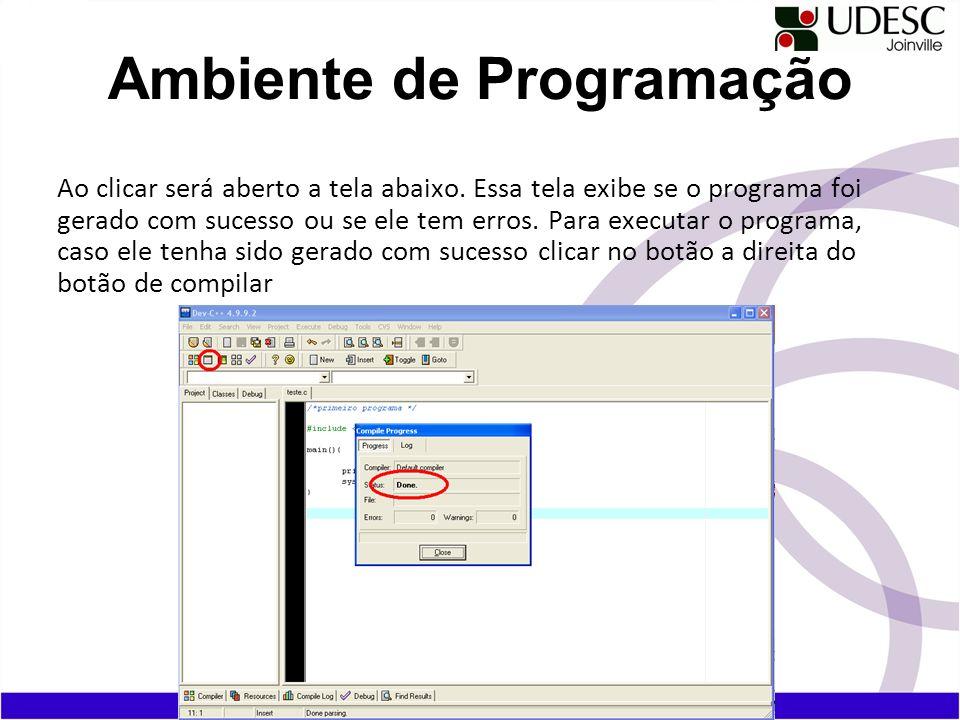 Ao clicar será aberto a tela abaixo. Essa tela exibe se o programa foi gerado com sucesso ou se ele tem erros. Para executar o programa, caso ele tenh