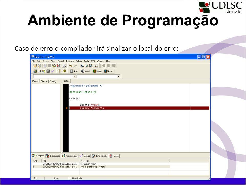 Caso de erro o compilador irá sinalizar o local do erro: Ambiente de Programação