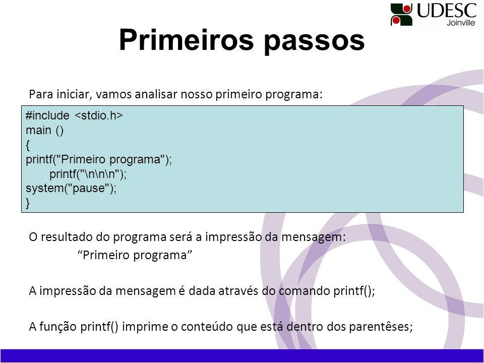 Para iniciar, vamos analisar nosso primeiro programa: O resultado do programa será a impressão da mensagem: Primeiro programa A impressão da mensagem