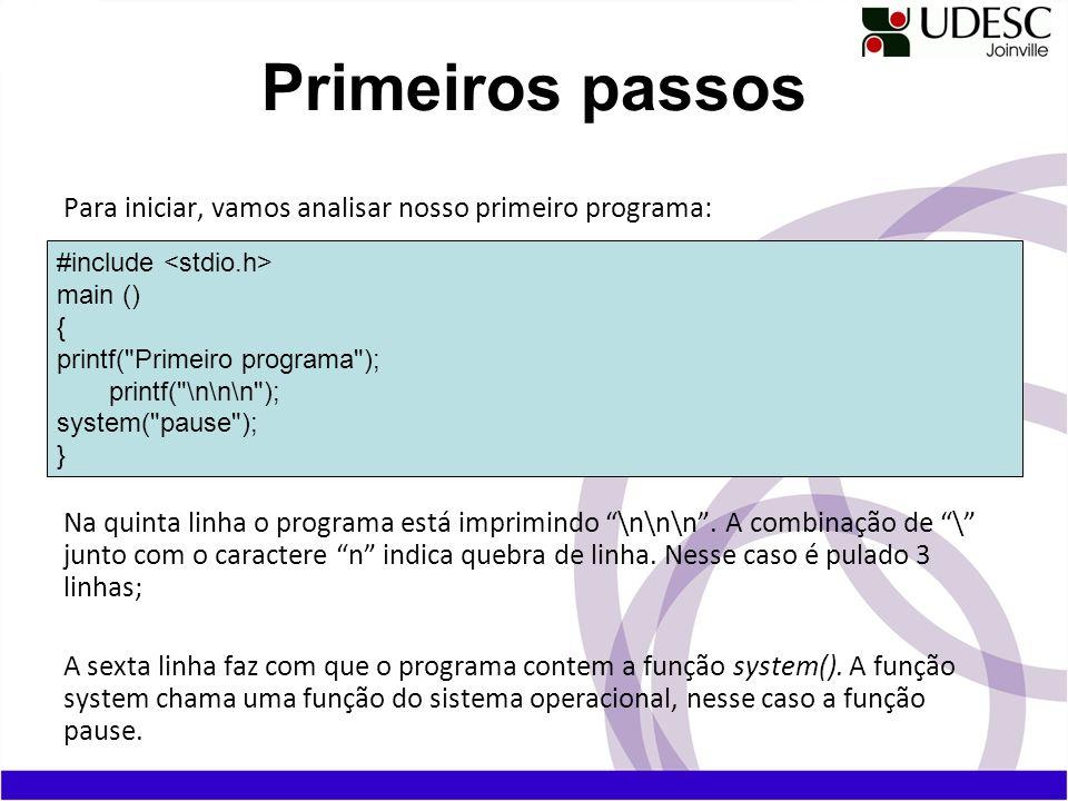 Para iniciar, vamos analisar nosso primeiro programa: Na quinta linha o programa está imprimindo \n\n\n. A combinação de \ junto com o caractere n ind