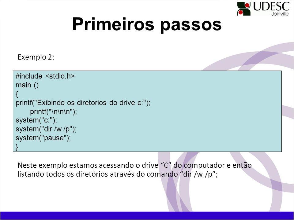 Exemplo 2: Neste exemplo estamos acessando o drive C do computador e então listando todos os diretórios através do comando dir /w /p; Primeiros passos