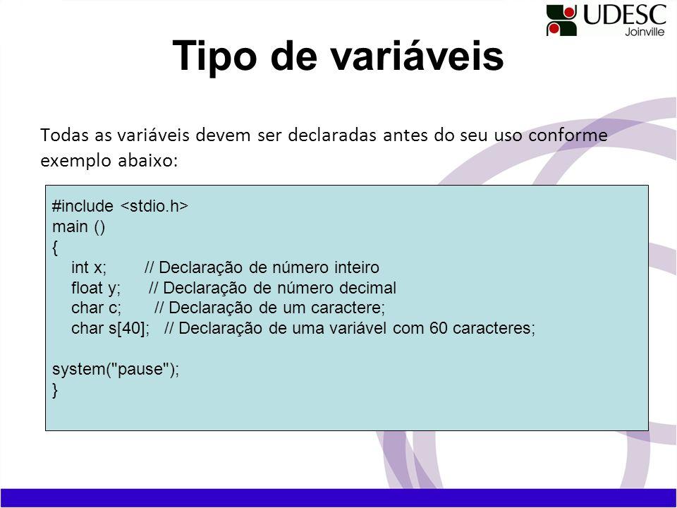 Todas as variáveis devem ser declaradas antes do seu uso conforme exemplo abaixo: Tipo de variáveis #include main () { int x; // Declaração de número