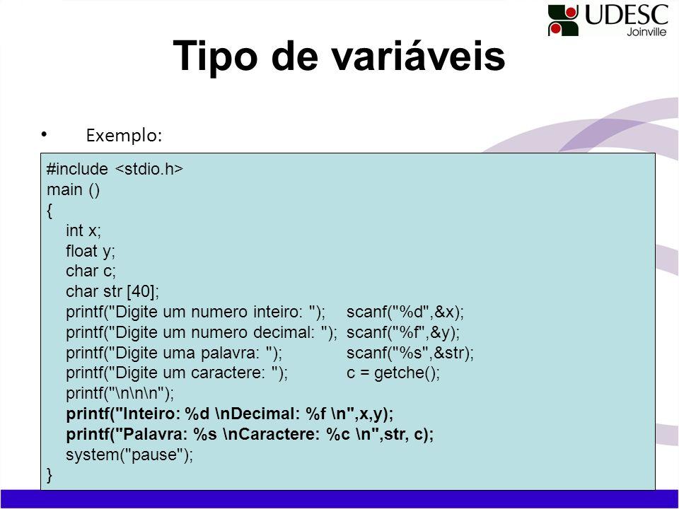 Exemplo: Tipo de variáveis #include main () { int x; float y; char c; char str [40]; printf(