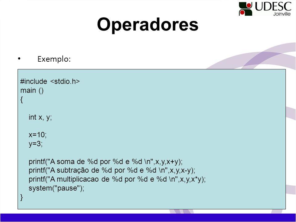 Exemplo: Operadores #include main () { int x, y; x=10; y=3; printf(