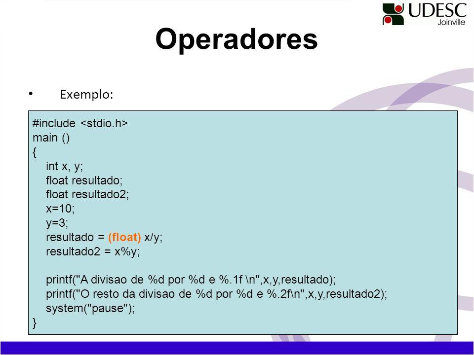 Exemplo: Operadores #include main () { int x, y; float resultado; float resultado2; x=10; y=3; resultado = (float) x/y; resultado2 = x%y; printf(