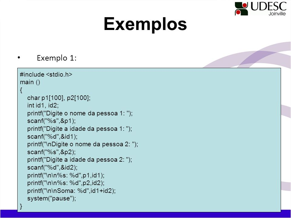 Exemplo 1: Exemplos #include main () { char p1[100], p2[100]; int id1, id2; printf(