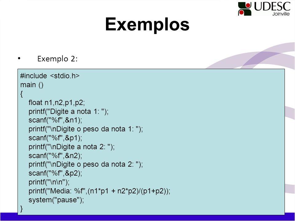 Exemplo 2: Exemplos #include main () { float n1,n2,p1,p2; printf(