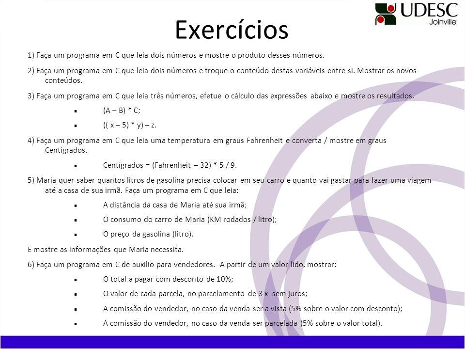 Exercícios 1) Faça um programa em C que leia dois números e mostre o produto desses números. 2) Faça um programa em C que leia dois números e troque o