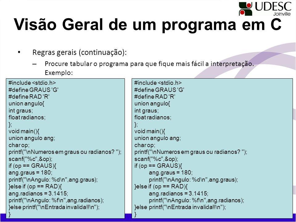 Regras gerais (continuação): – Procure tabular o programa para que fique mais fácil a interpretação. Exemplo: Visão Geral de um programa em C #include