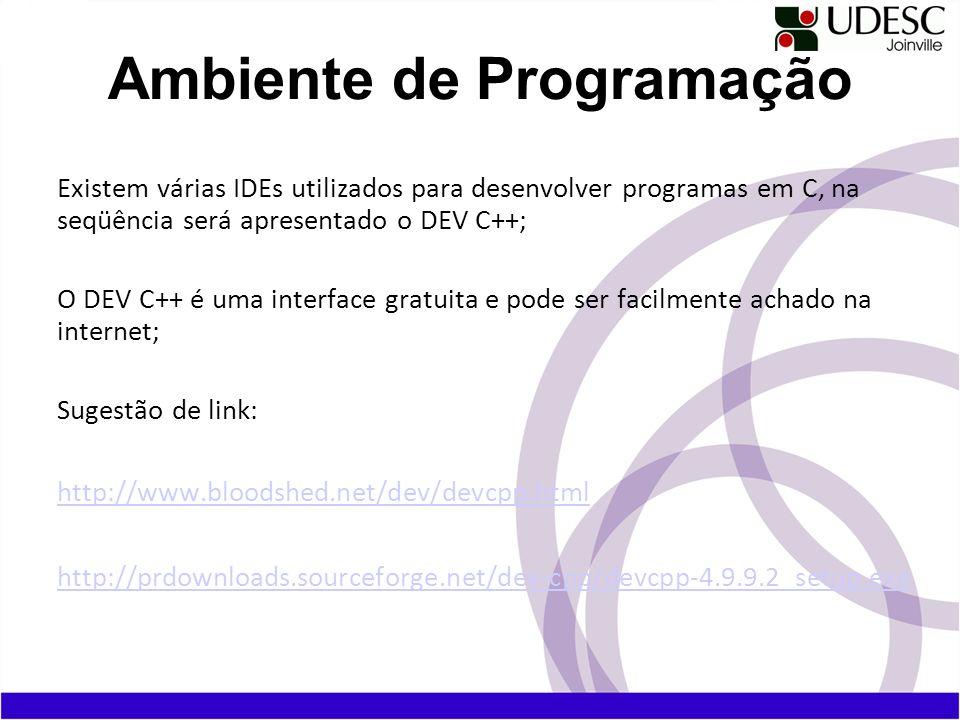 Existem várias IDEs utilizados para desenvolver programas em C, na seqüência será apresentado o DEV C++; O DEV C++ é uma interface gratuita e pode ser