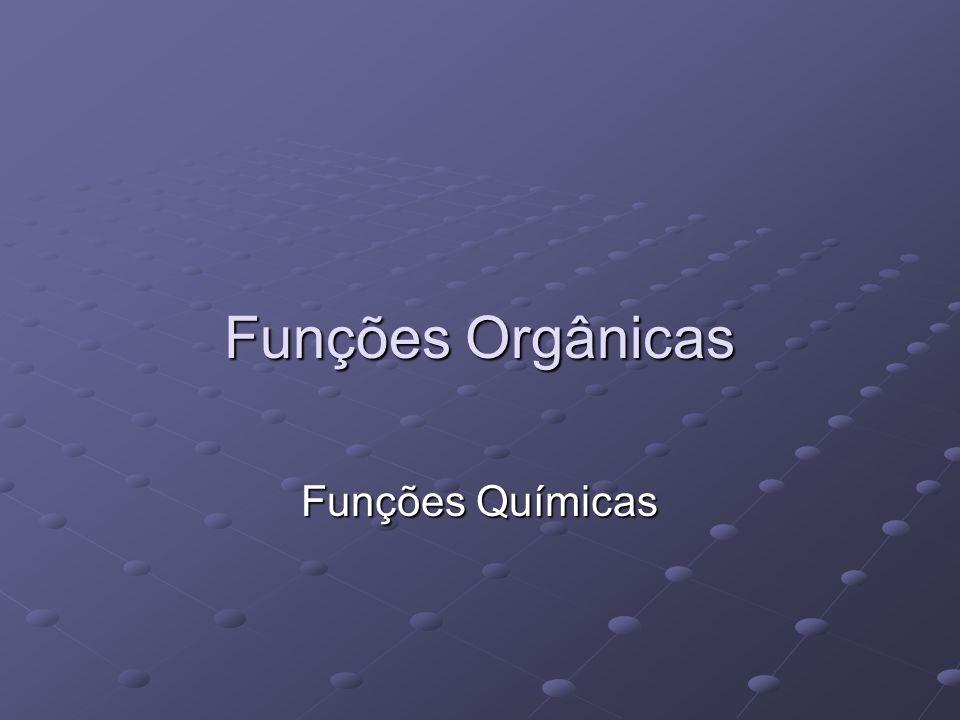 Funções Orgânicas Funções Químicas