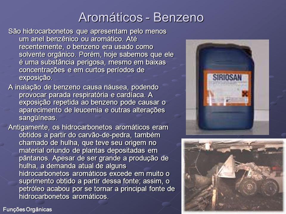 Aromáticos - Benzeno São hidrocarbonetos que apresentam pelo menos um anel benzênico ou aromático. Até recentemente, o benzeno era usado como solvente