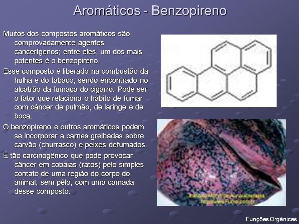 Aromáticos - Benzopireno Muitos dos compostos aromáticos são comprovadamente agentes cancerígenos; entre eles, um dos mais potentes é o benzopireno. E