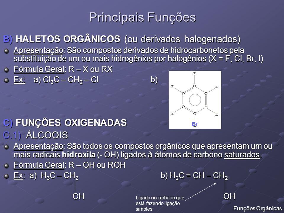 Principais Funções B) HALETOS ORGÂNICOS (ou derivados halogenados) Apresentação: São compostos derivados de hidrocarbonetos pela substituição de um ou