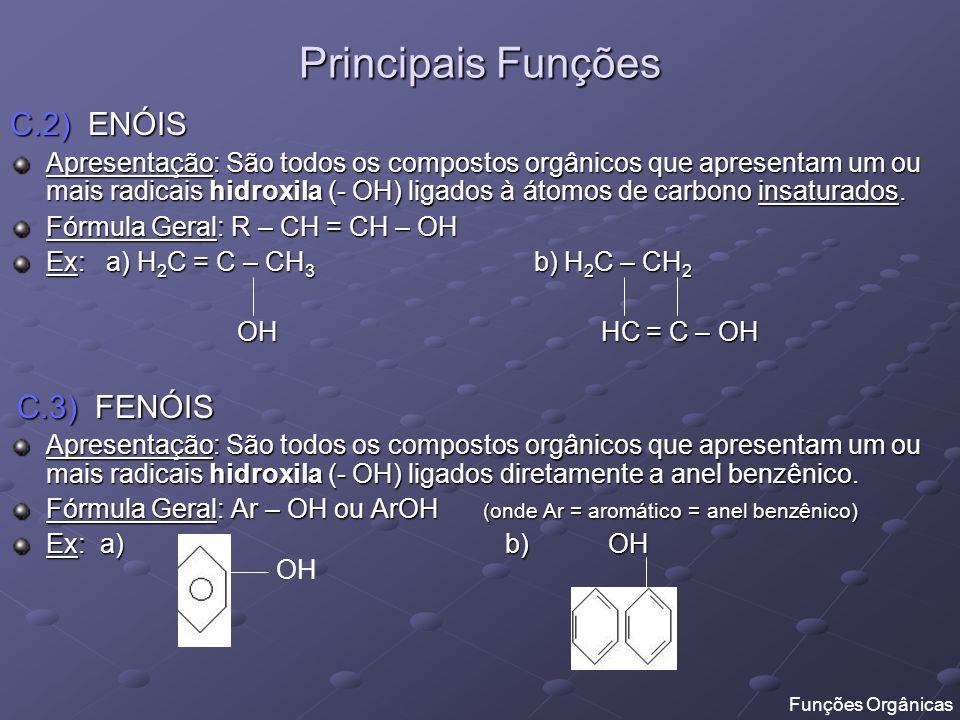 Principais Funções C.2) ENÓIS Apresentação: São todos os compostos orgânicos que apresentam um ou mais radicais hidroxila (- OH) ligados à átomos de c