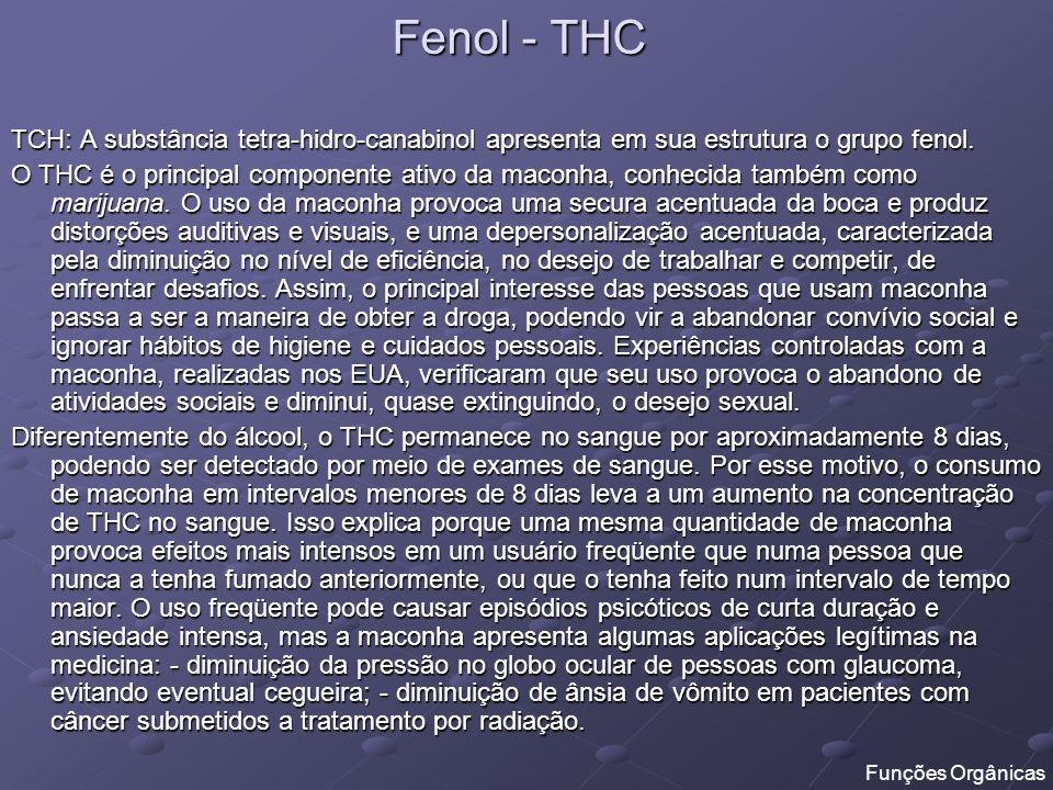 Fenol - THC TCH: A substância tetra-hidro-canabinol apresenta em sua estrutura o grupo fenol. O THC é o principal componente ativo da maconha, conheci