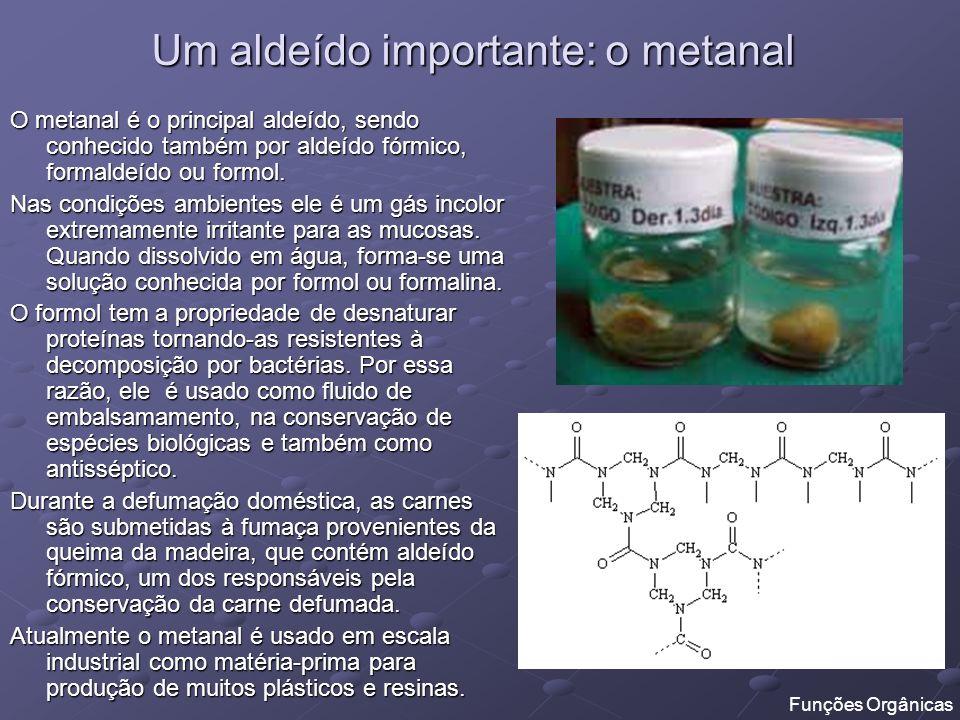 Um aldeído importante: o metanal O metanal é o principal aldeído, sendo conhecido também por aldeído fórmico, formaldeído ou formol. Nas condições amb