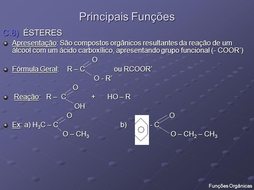 Principais Funções C.8) ÉSTERES Apresentação: São compostos orgânicos resultantes da reação de um álcool com um ácido carboxílico, apresentando grupo