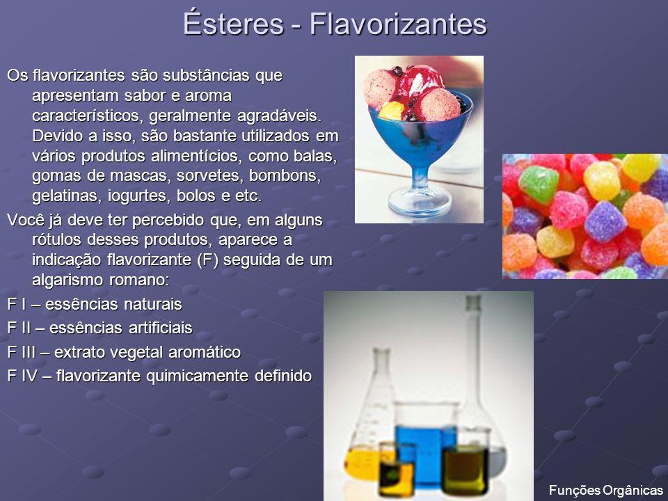 Ésteres - Flavorizantes Os flavorizantes são substâncias que apresentam sabor e aroma característicos, geralmente agradáveis. Devido a isso, são basta