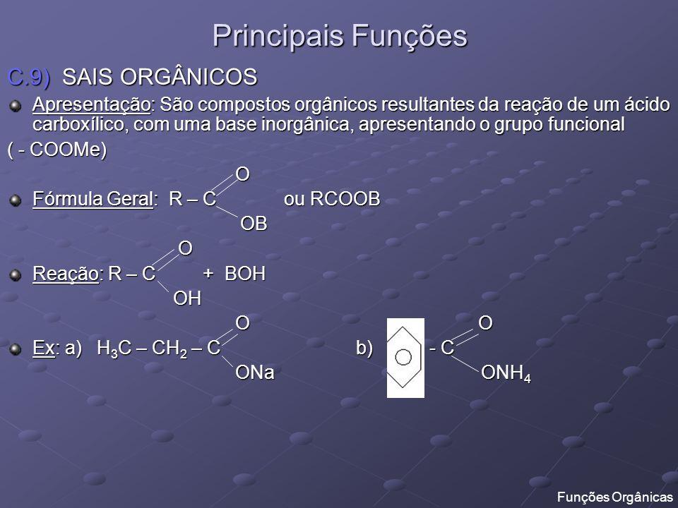 Principais Funções C.10) CLORETOS DE ÁCIDOS Apresentação: São compostos orgânicos derivados de ácidos carboxílicos pela substituição da hidroxila (- OH) por Cloro ( - Cl) O Fórmula Geral: R – C ou RCOCl Cl Cl O O O O Ex: a) H 3 C – CH 2 – C b) - C Cl Cl Cl Cl C.11) ANIDRIDOS Apresentação: São compostos orgânicos resultantes da desidratação de ácidos carboxílicos.