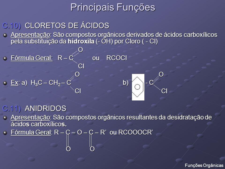 Principais Funções Reação: O O R – C R – C R – C R – C OH O + H 2 O OH O + H 2 O OH R – C OH R – C R – C O R – C O O Ex: a) H 3 C – C – O – C – CH 2 – CH 3 b) - C – O – C – CH 3 O O O O O O O O Funções Orgânicas