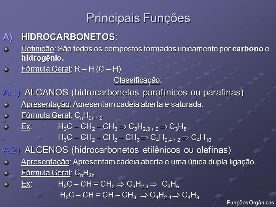Principais Funções A)HIDROCARBONETOS: Definição: São todos os compostos formados unicamente por carbono e hidrogênio. Fórmula Geral: R – H (C – H) Cla