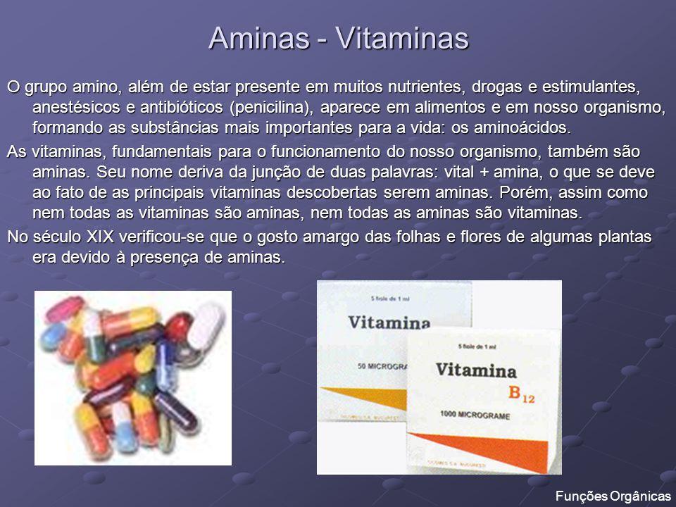 Aminas - Vitaminas O grupo amino, além de estar presente em muitos nutrientes, drogas e estimulantes, anestésicos e antibióticos (penicilina), aparece