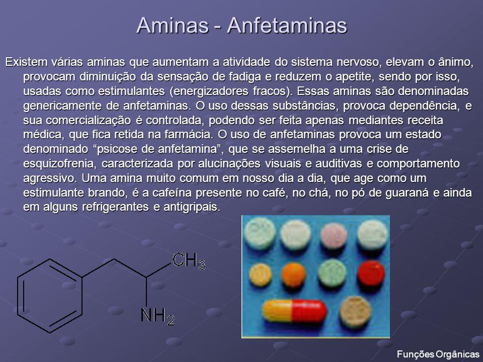 Aminas - Anfetaminas Existem várias aminas que aumentam a atividade do sistema nervoso, elevam o ânimo, provocam diminuição da sensação de fadiga e re