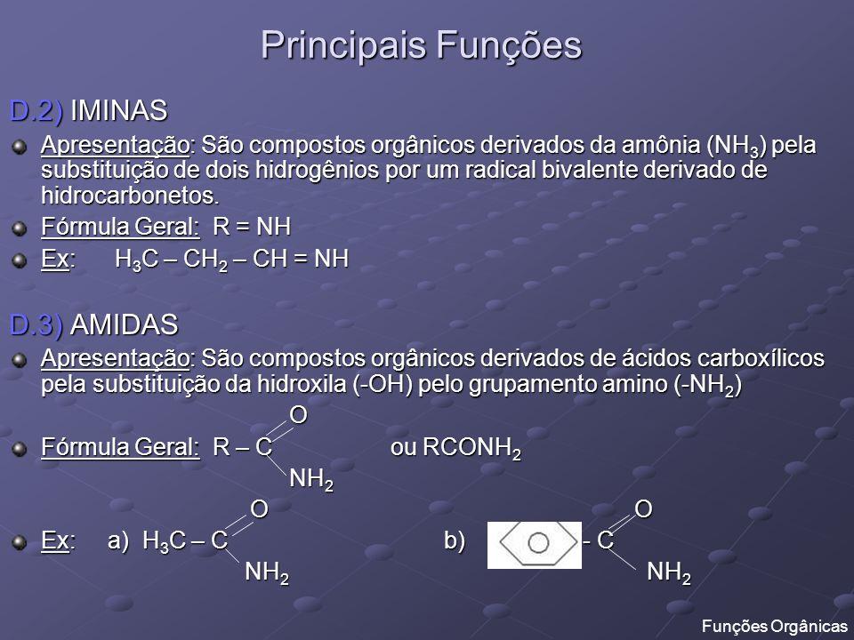 Principais Funções D.2) IMINAS Apresentação: São compostos orgânicos derivados da amônia (NH 3 ) pela substituição de dois hidrogênios por um radical