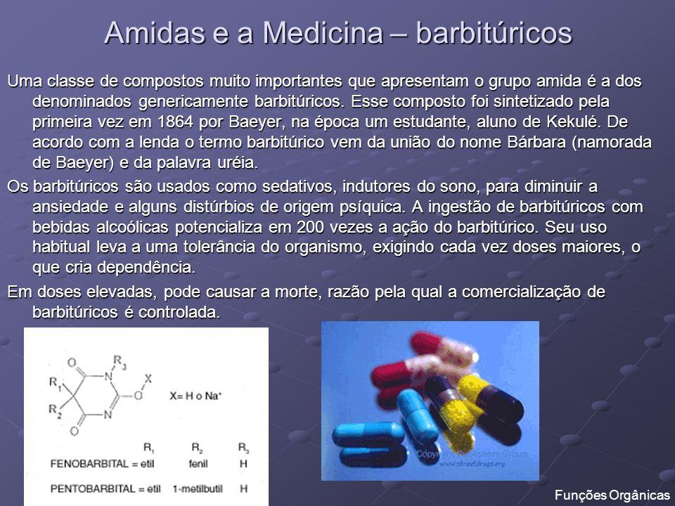 Amidas e a Medicina – barbitúricos Uma classe de compostos muito importantes que apresentam o grupo amida é a dos denominados genericamente barbitúric
