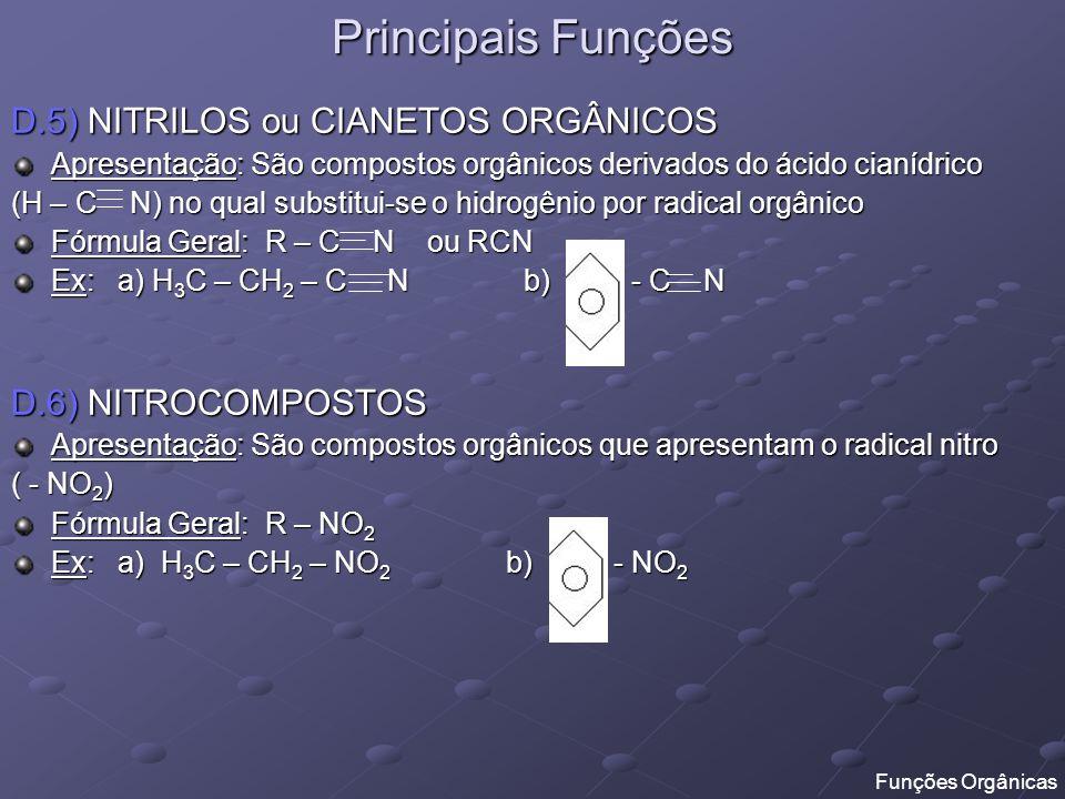 Principais Funções D.5) NITRILOS ou CIANETOS ORGÂNICOS Apresentação: São compostos orgânicos derivados do ácido cianídrico (H – C N) no qual substitui
