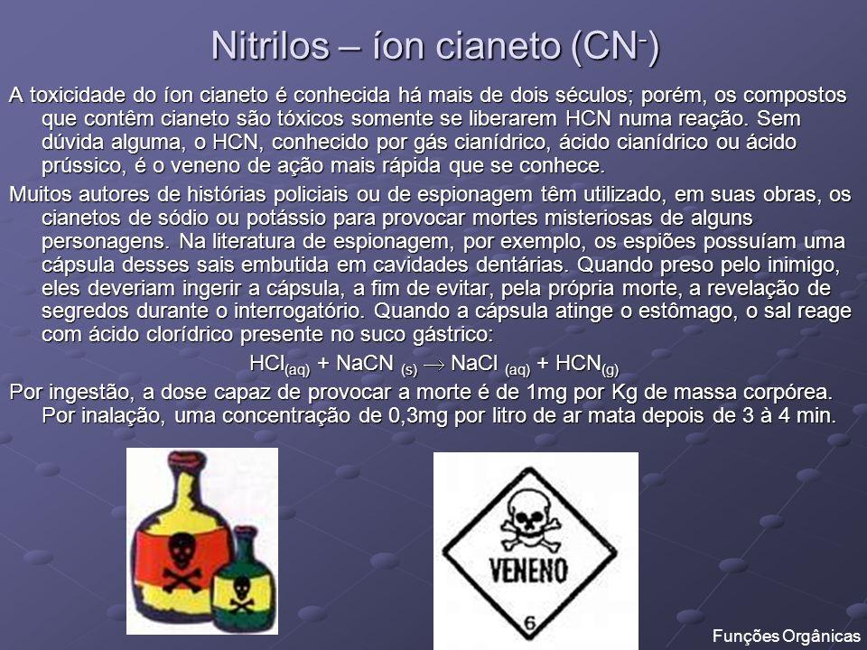 Nitrilos – íon cianeto (CN - ) A toxicidade do íon cianeto é conhecida há mais de dois séculos; porém, os compostos que contêm cianeto são tóxicos som