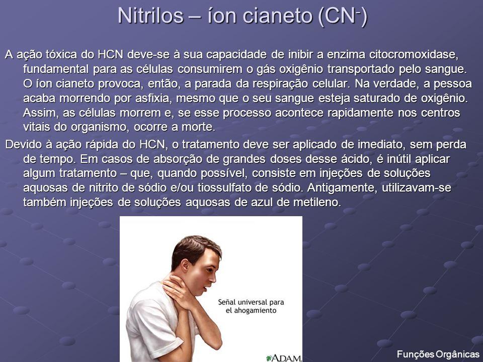Nitrilos – íon cianeto (CN - ) O gás cianídrico, devido à sua ação rápida, foi utilizado por muito tempo como inseticida e raticida na fumigação de navios e, também, para eliminar toupeiras que infestavam algumas plantações.