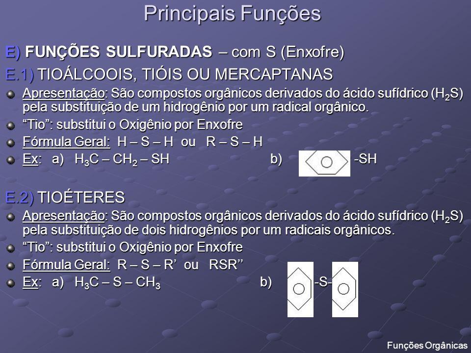 Principais Funções E) FUNÇÕES SULFURADAS – com S (Enxofre) E.1) TIOÁLCOOIS, TIÓIS OU MERCAPTANAS Apresentação: São compostos orgânicos derivados do ác