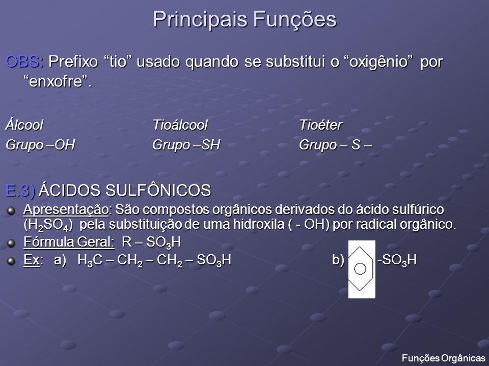 Principais Funções OBS: Prefixo tio usado quando se substitui o oxigênio por enxofre. ÁlcoolTioálcoolTioéter Grupo –OH Grupo –SH Grupo – S – E.3) ÁCID